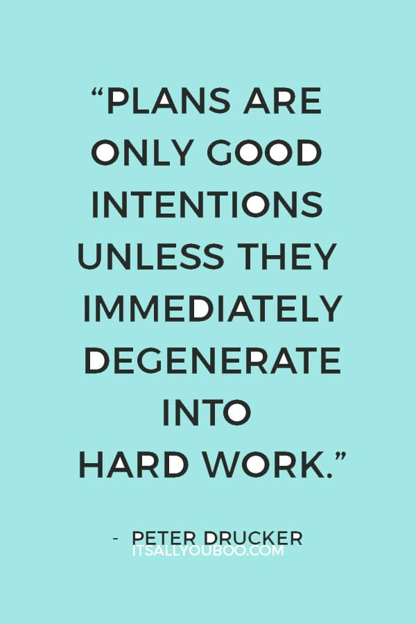 """Plans are only good intentions unless they immediately degenerate into hard work."" ― Peter Drucker"