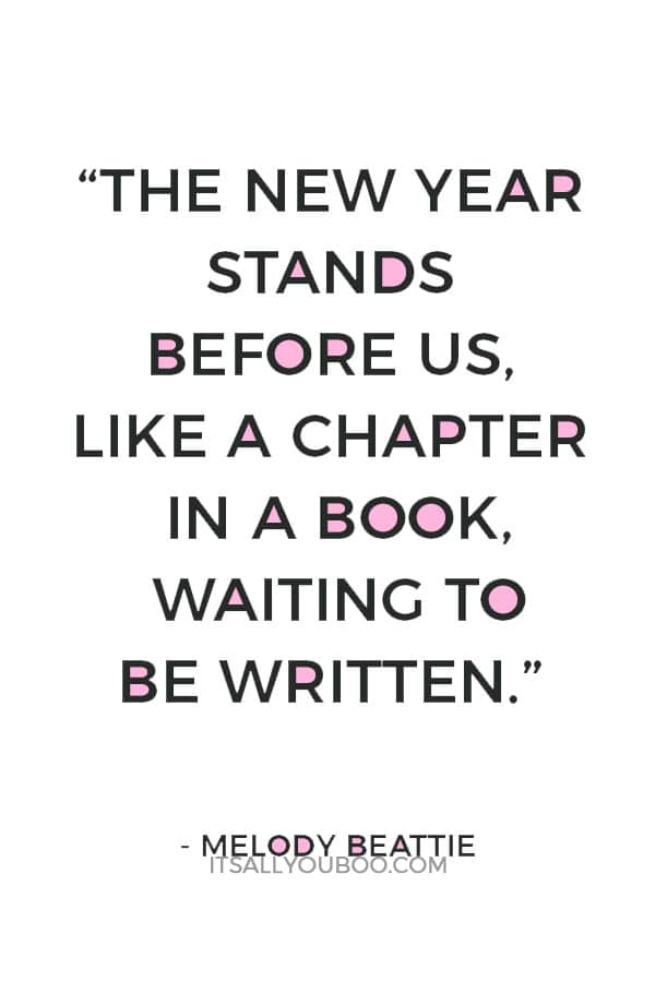"""The new year stands before us, like a chapter in a book, waiting to be written. We can help write that story by setting goals."" ― Melody Beattie"