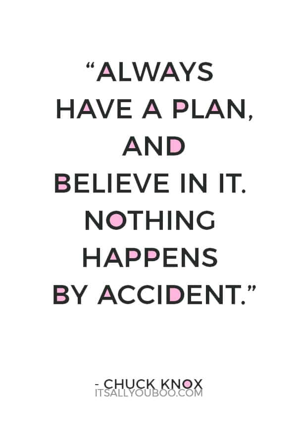 """Always have a plan, and believe in it. Nothing happens by accident."" ― Chuck Knox"