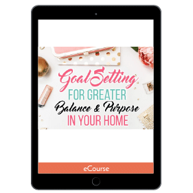Goal Setting for Greater Purpose & Balance in Your Home
