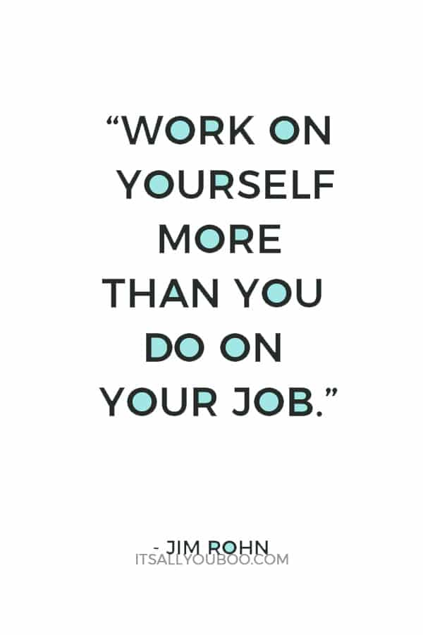 """Work on yourself more than you do on your job."" – Jim Rohn"
