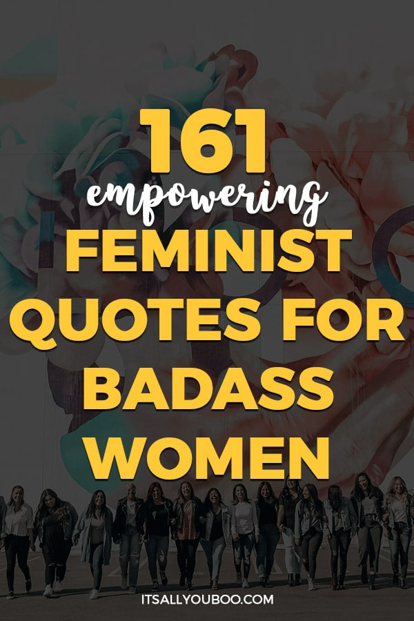 161 Empowering Feminist Quotes for Badass Women