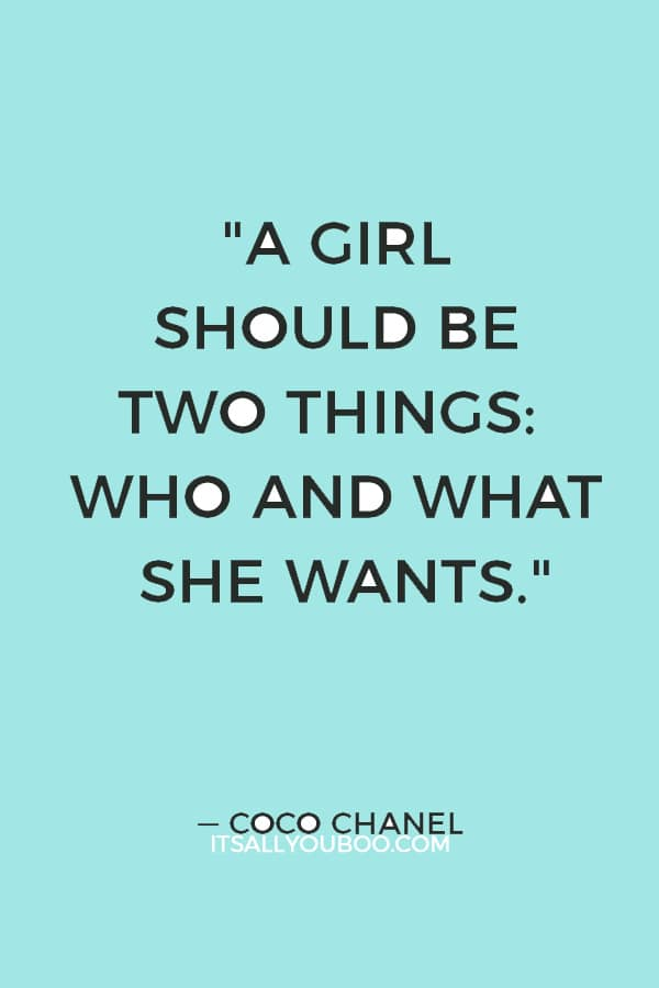 """A girl should be two things: who and what she wants."" — Coco Chanel"