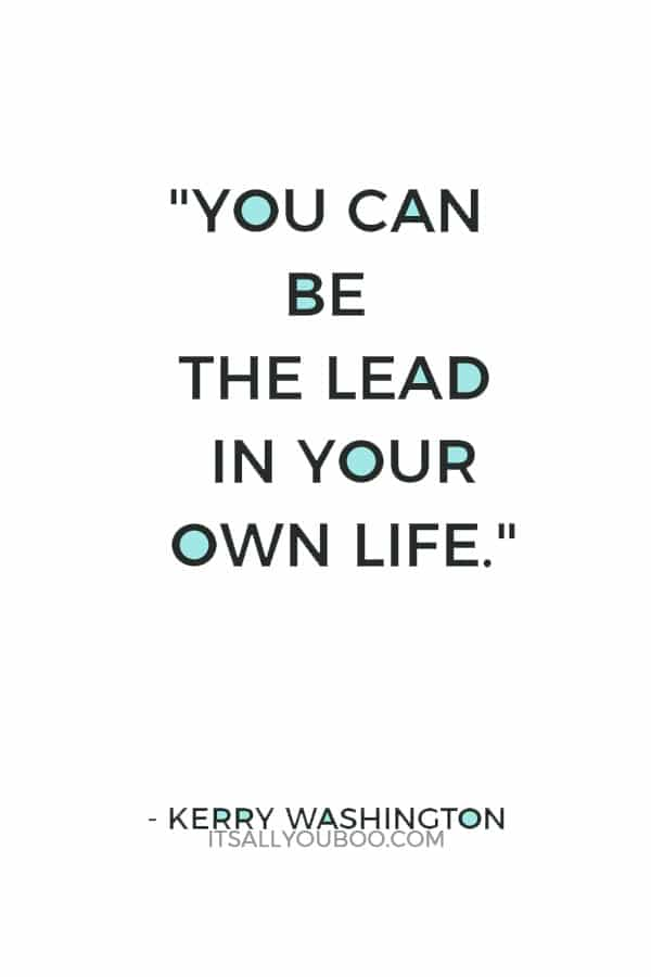 """You can be the lead in your own life."" — Kerry Washington"