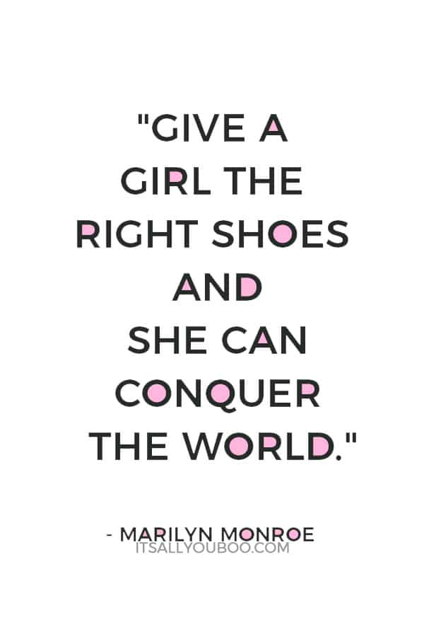 """Give a girl the right shoes and she can conquer the world."" — Marilyn Monroe"