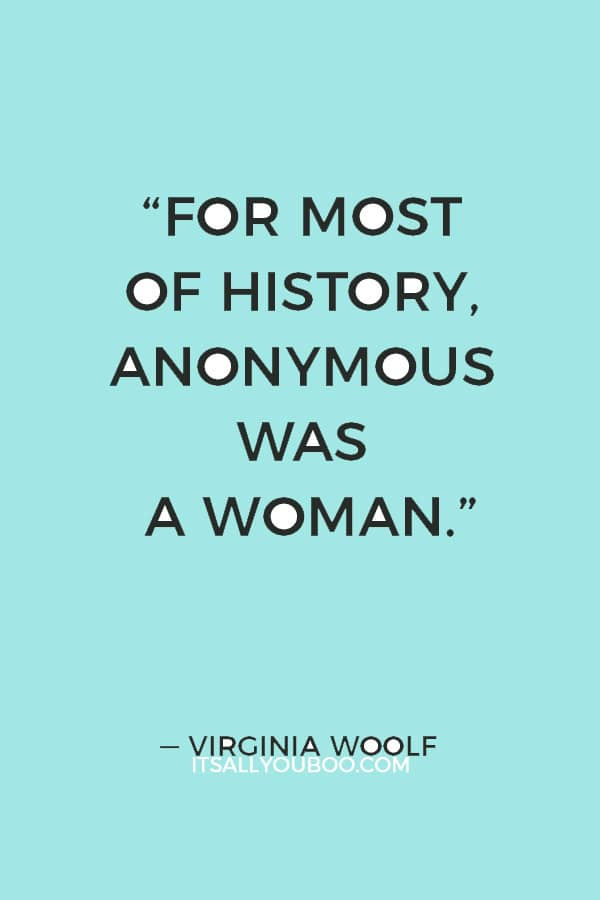 """For most of history, anonymous was a woman."" ― Virginia Woolf"