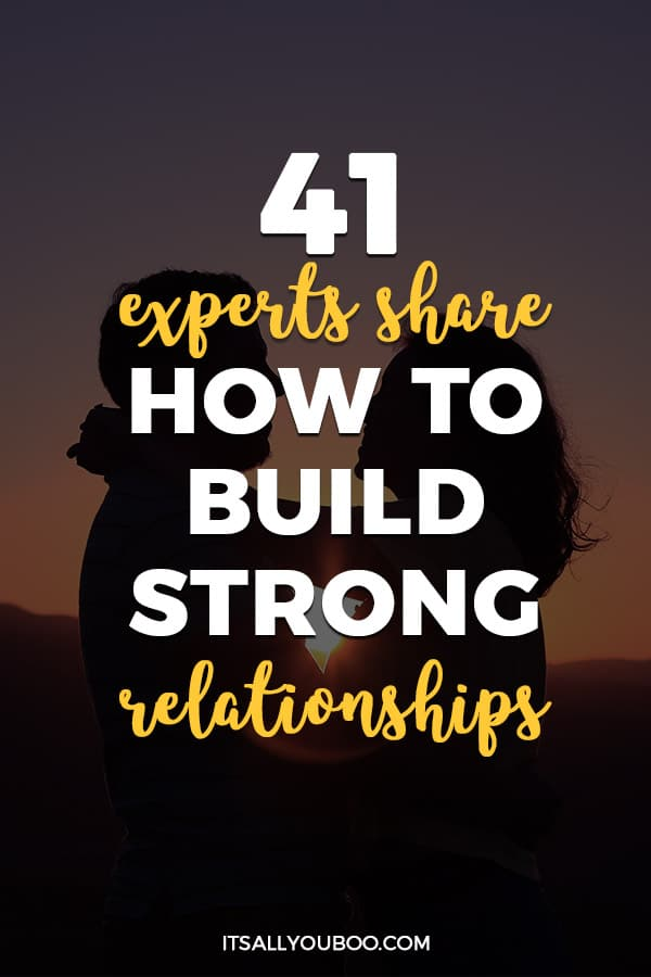 41 Experts Share How to Build Strong Relationships