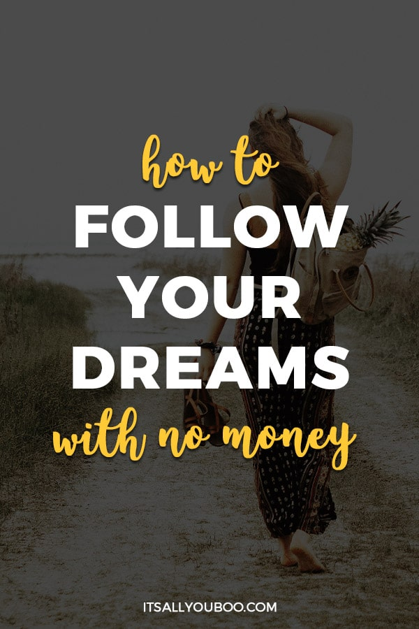 How To Follow Your Dreams With No Money