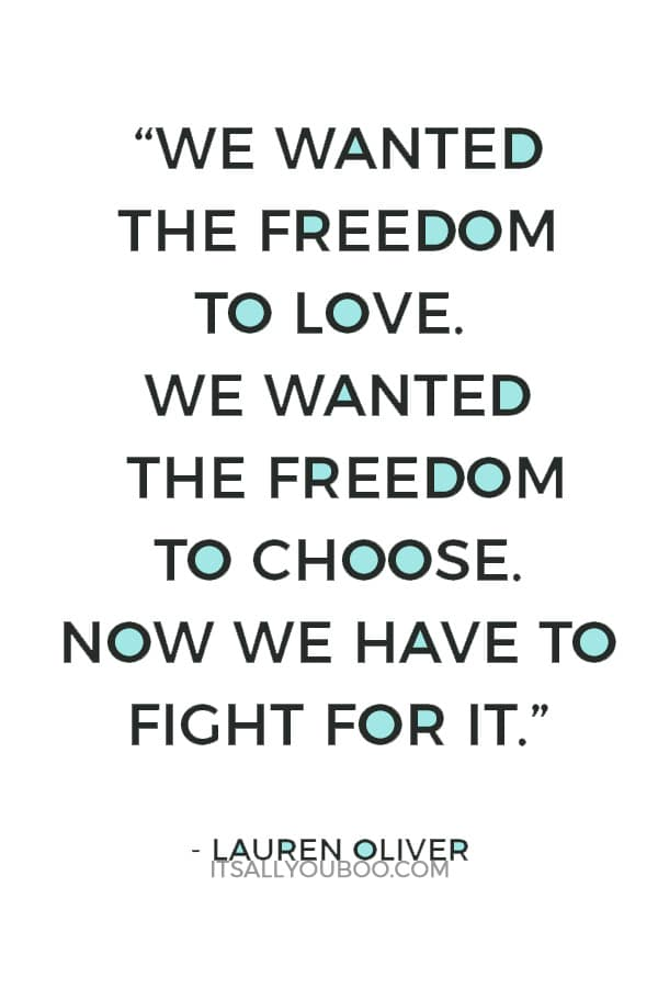 """""""We wanted the freedom to love. We wanted the freedom to choose. Now we have to fight for it."""" ― Lauren Oliver"""