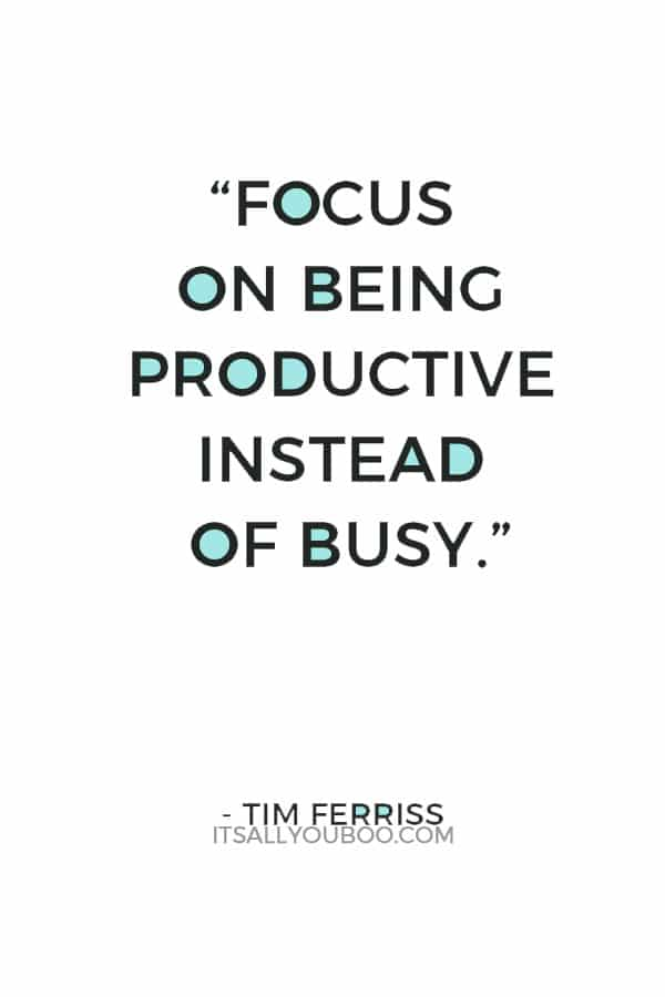 """Focus on being productive instead of busy."" ― Tim Ferriss"