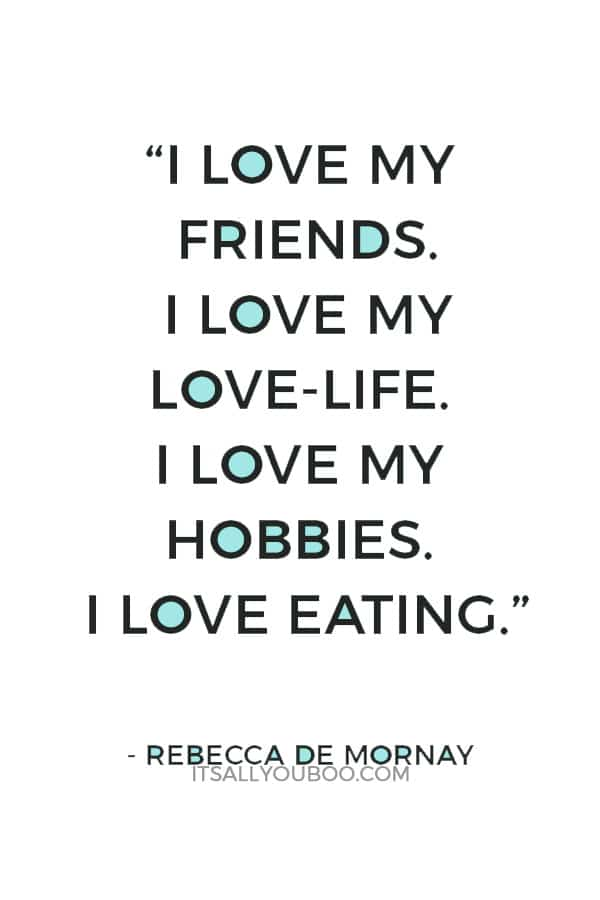 """I love my friends. I love my love-life. I love my hobbies. I love eating."" — Rebecca De Mornay"
