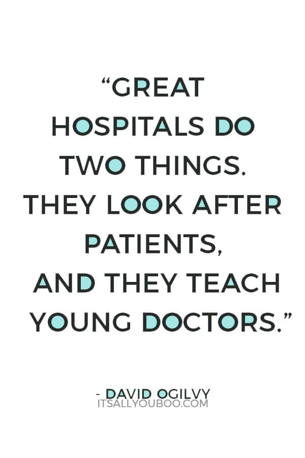 """Great hospitals do two things. They look after patients, and they teach young doctors."" ― David Ogilvy"