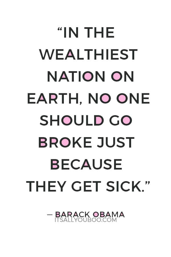 """In the wealthiest nation on Earth, no one should go broke just because they get sick."" — Barack Obama"
