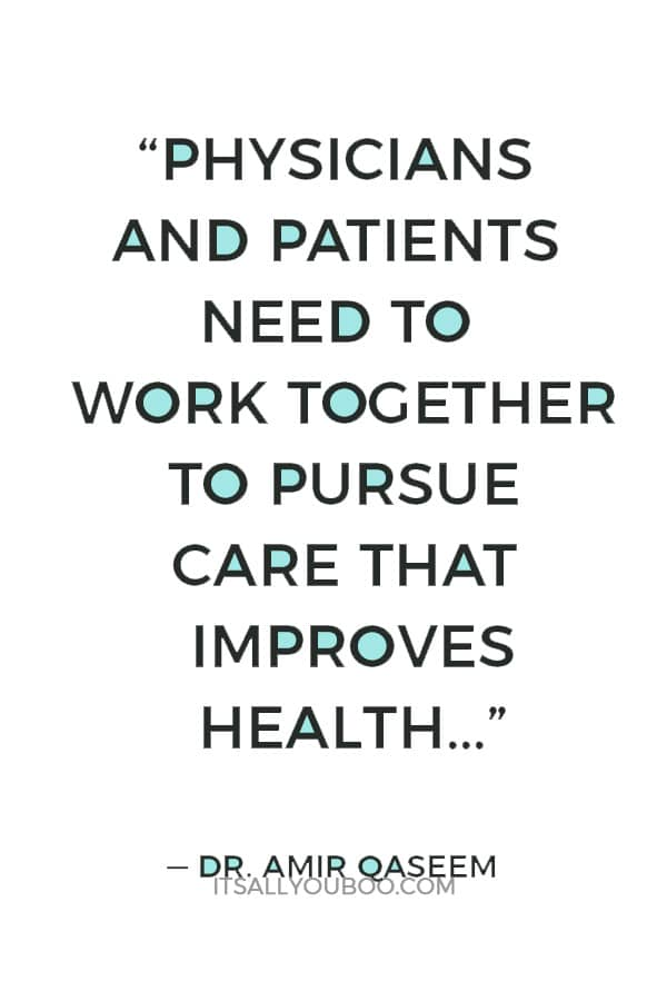"""Physicians and patients need to work together to pursue care that improves health, avoids harms and eliminates wasteful practices."" — Dr. Amir Qaseem"