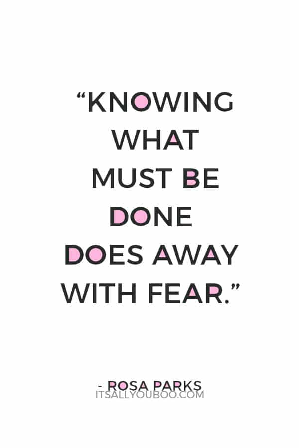 """Knowing what must be done does away with fear."" — Rosa Parks"