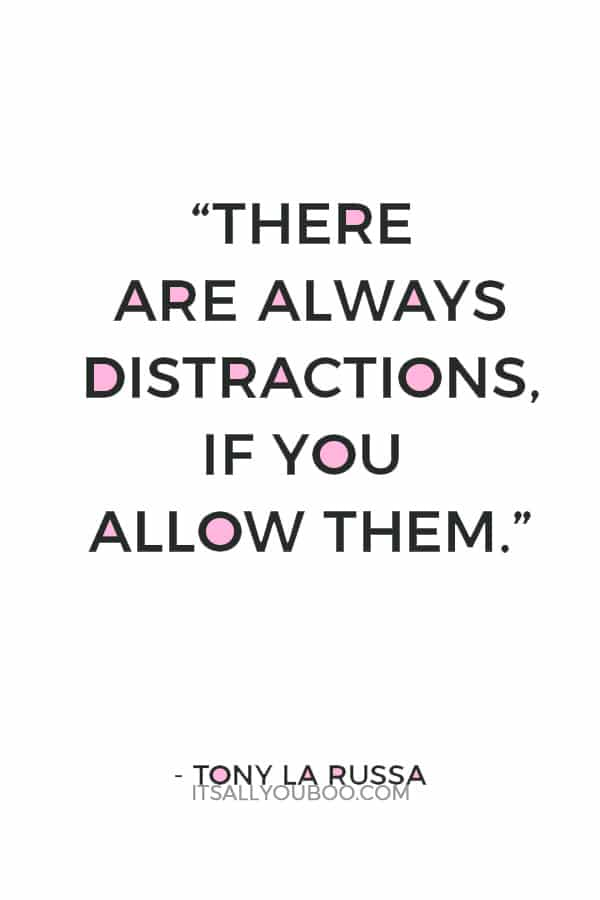"""There are always distractions, if you allow them."" — Tony La Russa"