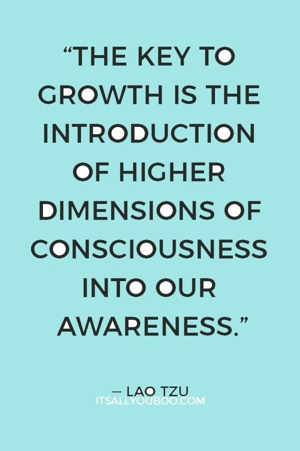 """""""The key to growth is the introduction of higher dimensions of consciousness into our awareness."""" ― Lao Tzu"""