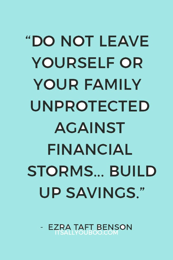 """Do not leave yourself or your family unprotected against financial storms... Build up savings."" ― Ezra Taft Benson"