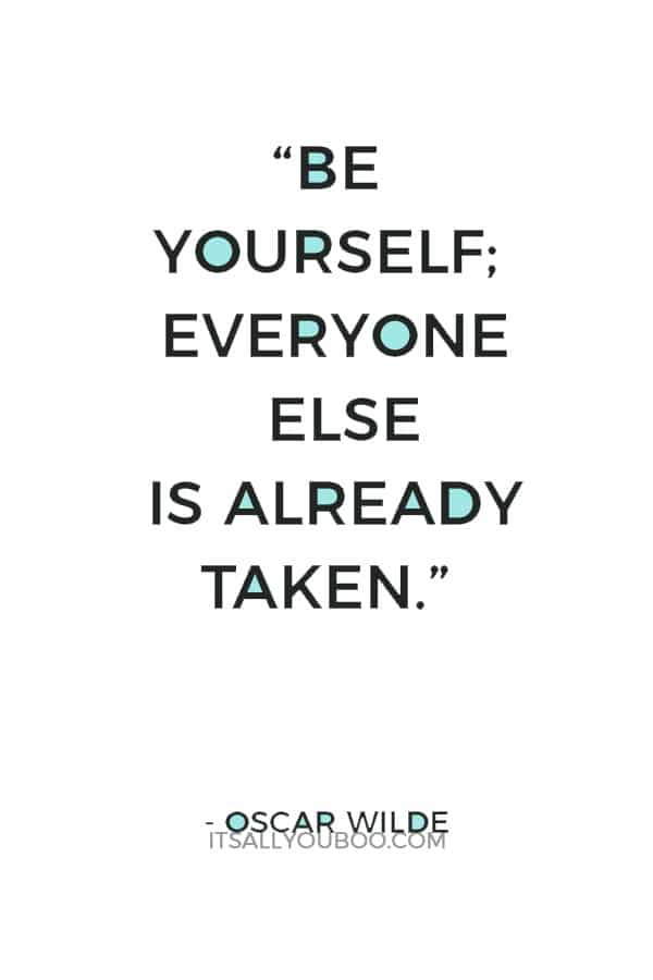 """Be yourself; everyone else is already taken."" ― Oscar Wilde"