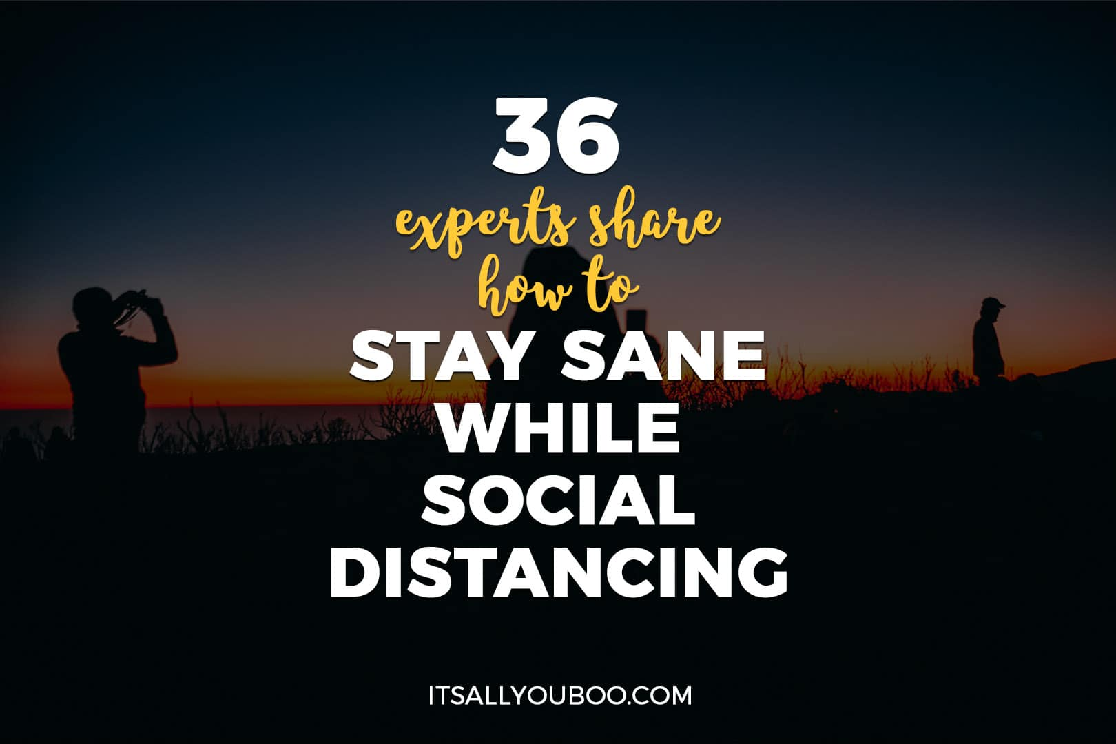 36 Experts Share How to Stay Sane While Social Distancing