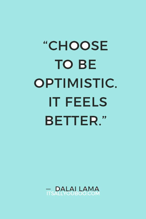 """Choose to be optimistic. It feels better."" — Dalai Lama"