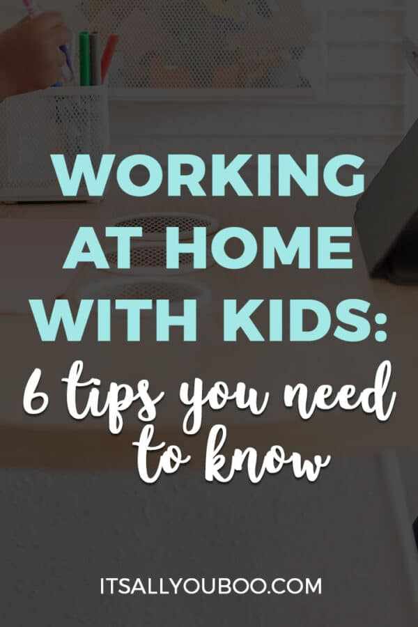 Working at Home With Kids: 6 Tips You Need to Know