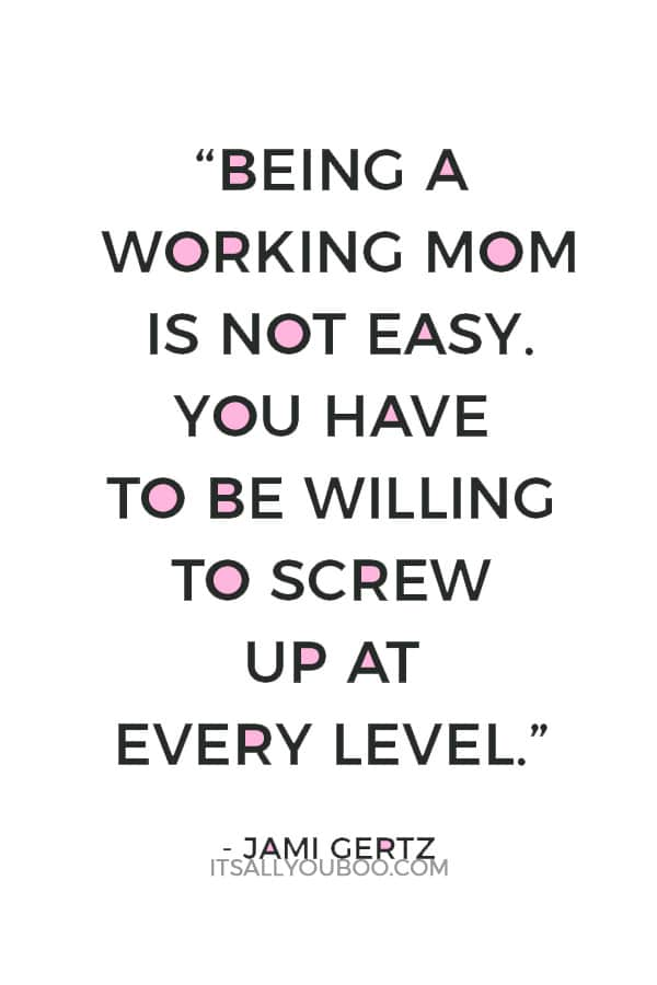 """""""Being a working mom is not easy. You have to be willing to screw up at every level."""" — Jami Gertz"""