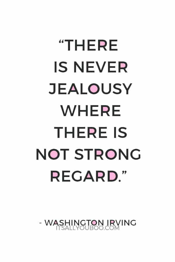 """There is never jealousy where there is not strong regard."" – Washington Irving"