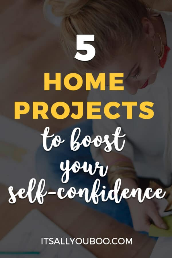 5 Home Projects To Boost Your Self-Confidence
