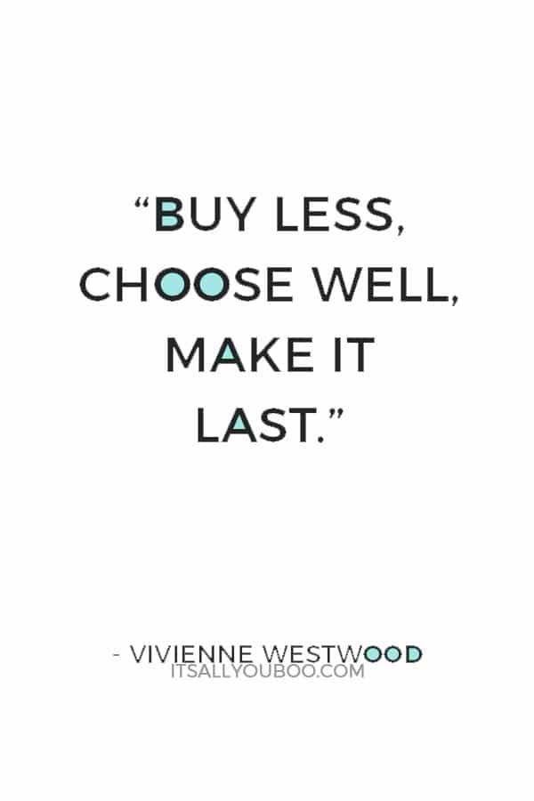"""""""Buy less, choose well, make it last."""" — Vivienne Westwood"""