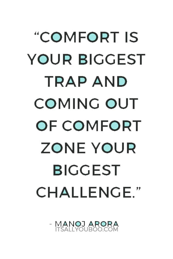 """Comfort is your biggest trap and coming out of comfort zone your biggest challenge."" ― Manoj Arora"