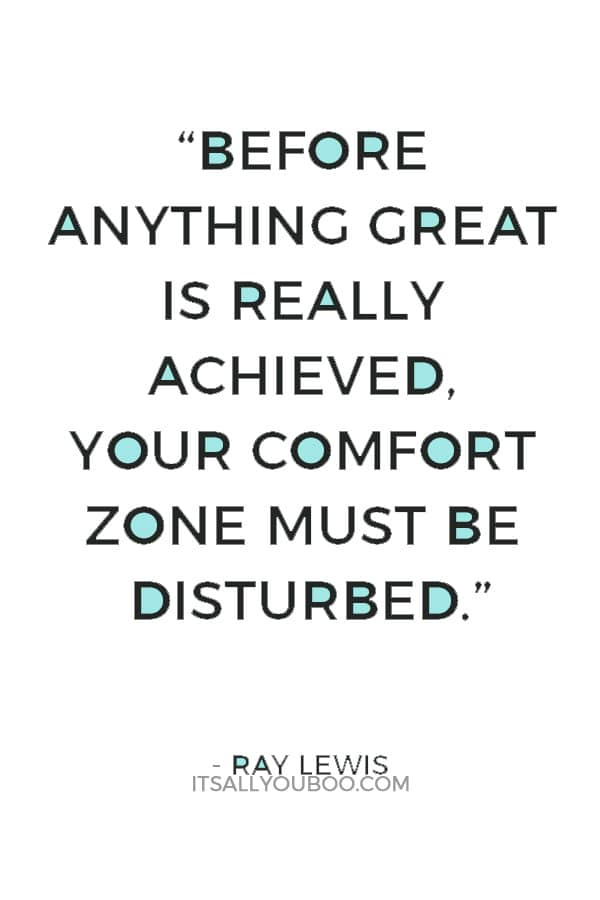 """Before anything great is really achieved, your comfort zone must be disturbed."" — Ray Lewi"