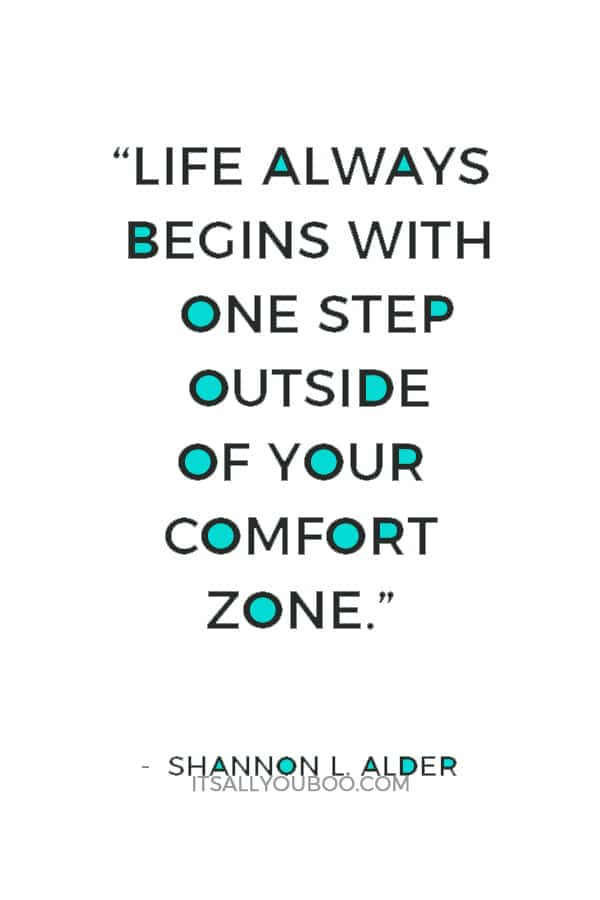 """Life always begins with one step outside of your comfort zone."" ― Shannon L. Alder"