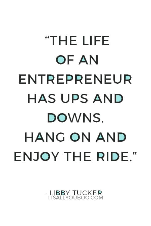 """""""The road you travel has twists and turns. The life of an entrepreneur has ups and downs. Hang on and enjoy the ride."""" — Libby Tucker"""