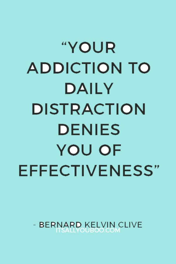 """""""Your addiction to daily distraction denies you of effectiveness"""" ― Bernard Kelvin Clive"""
