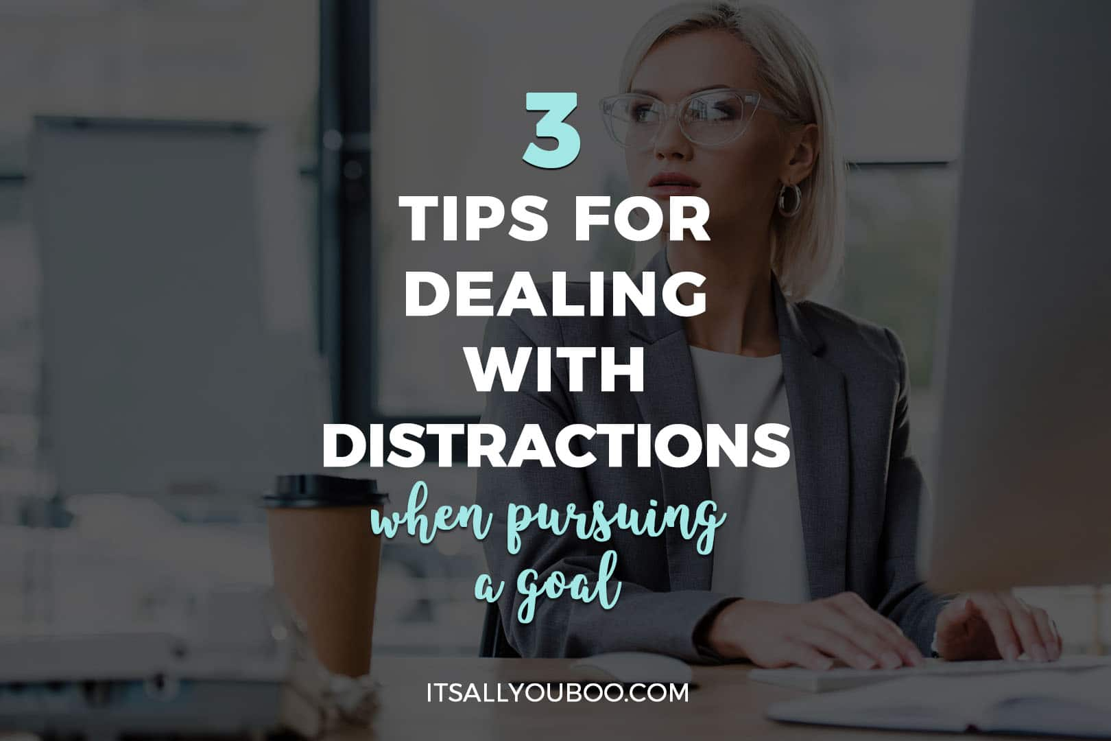 3 Tips For Dealing With Distractions When Pursuing A Goal