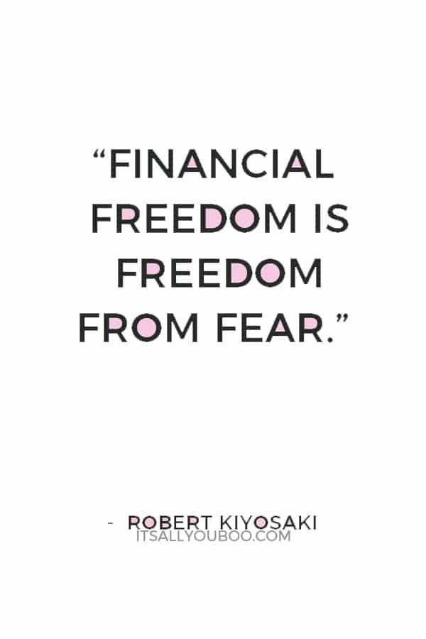 """Financial freedom is freedom from fear."" — Robert Kiyosaki"