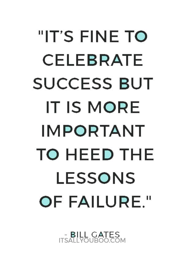 """It's fine to celebrate success but it is more important to heed the lessons of failure."" — Bill Gates"