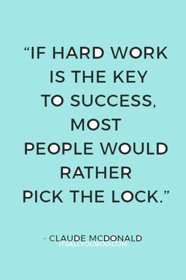 """If hard work is the key to success, most people would rather pick the lock."" — Claude McDonald"