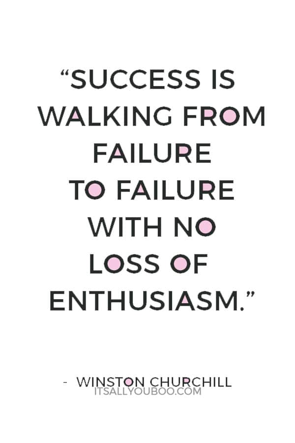 """Success is walking from failure to failure with no loss of enthusiasm."" — Winston Churchill"