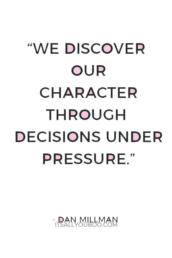 """""""We discover our character through decisions under pressure."""" — Dan Millman"""