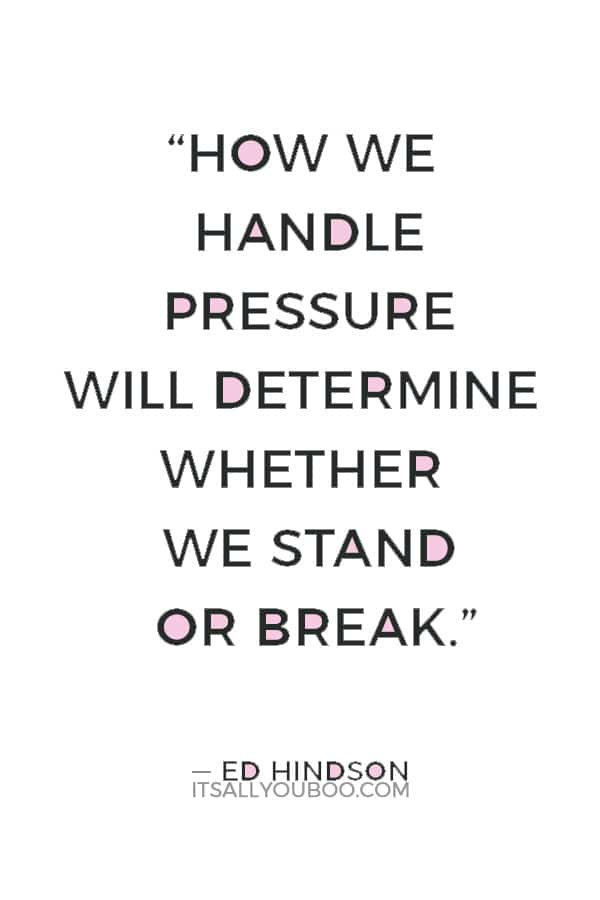 """""""How we handle pressure will determine whether we stand or break."""" — Ed Hindson"""