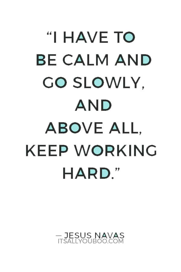 """""""I have to be calm and go slowly, and above all, keep working hard."""" — Jesus Navas"""