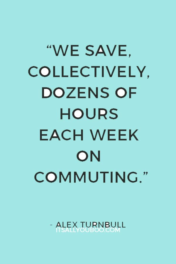 """""""We save, collectively, dozens of hours each week on commuting."""" ― Alex Turnbull"""