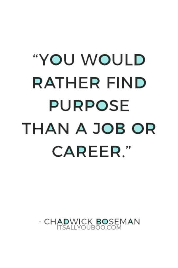 """You would rather find purpose than a job or career."" - Chadwick Boseman"