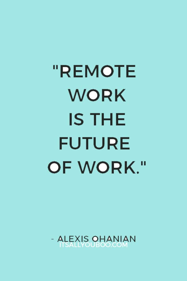 """Remote work is the future of work."" — Alexis Ohanian"