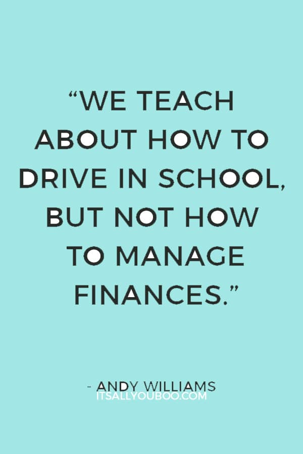 """We teach about how to drive in school, but not how to manage finances."" — Andy Williams"