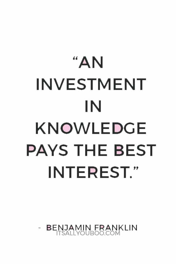"""An investment in knowledge pays the best interest."" — Benjamin Franklin"