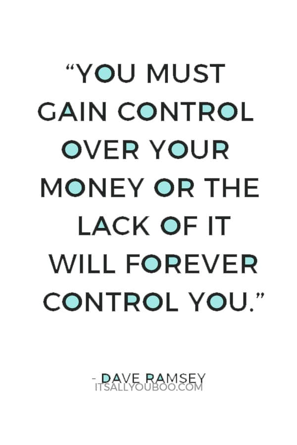"""You must gain control over your money or the lack of it will forever control you."" — Dave Ramsey"