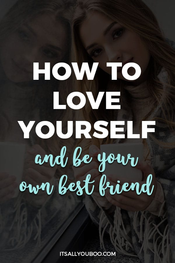 How to Love Yourself and Be Your Own Best Friend